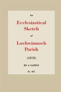 An Ecclesiastical Sketch of Lochwinnoch Parish