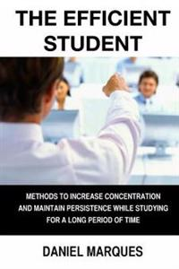 The Efficient Student: Methods to Increase Concentration and Maintain Persistence While Studying for a Long Period of Time