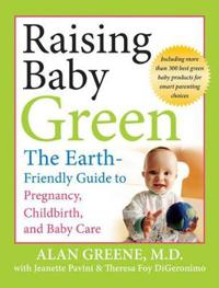 Raising Baby Green: The Earth-Friendly Guide to Pregnancy, Childbirth, and