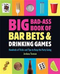 Big Bad-Ass Book of Bar Bets & Drinking Games