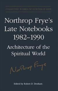 Northrop Frye's Late Notebooks, 1985-1990