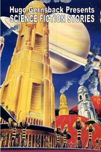 Hugo Gernsback Presents Science Fiction Stories