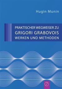 Praktischer Wegweiser Zu Grigori Grabovois Werken Und Methoden (German Edition)