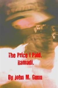 The Price I Paid, Ramadi.: The Price I Paid, Ramadi.