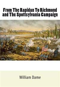 From the Rapidan to Richmond and the Spottsylvania Campaign