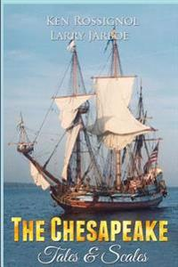 The Chesapeake: Tales & Scales: Selected Short Stories from the Chesapeake