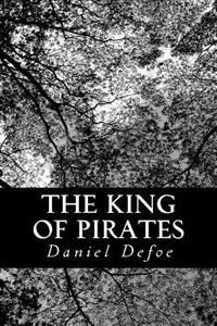 The King of Pirates: Being an Account of the Famous Enterprises of Captain Avery, the Mock King of Madagascar