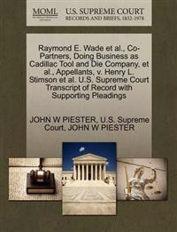 Raymond E. Wade et al., Co-Partners, Doing Business as Cadillac Tool and Die Company, et al., Appellants, V. Henry L. Stimson et al. U.S. Supreme Court Transcript of Record with Supporting Pleadings