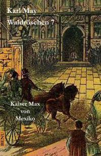 Waldroschen 7 Kaiser Max Von Mexiko: Abenteuerroman (Munchmeyer Originalfassung)