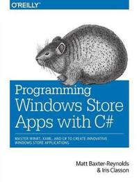 Programming Windows Store Apps with C#: Master Winrt, Xaml, and C# to Create Innovative Windows 8 Applications