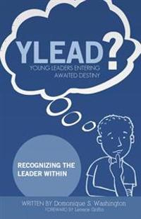 Y.L.E.A.D?(young Leaders Entering Awaited Destiny): Recognizing the Leader Within