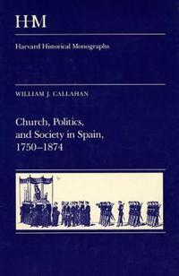 Church, Politics and Society in Spain, 1750-1874