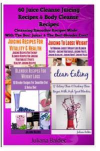 60 Juice Cleanse Juicing Recipes & Body Cleanse Recipes