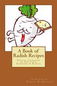 A Book of Radish Recipes: Official Cookbook of the Loyal Kingdom of Radish