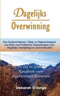 Dagelijks Overwinning: (Dutch Edition) Een Duizend Namen, Titels, En Eigenschappen Van God; Met Praktische Toepassingen Voor Dagelijks Toewij