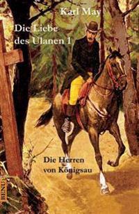 Die Liebe Des Ulanen 1 Die Herren Von Konigsau: Abenteuerroman