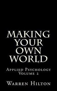 Making Your Own World: Applied Psychology Volume 2