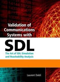 Validation of Communications Systems with Sdl: The Art of Sdl Simulation and Reachability Analysis