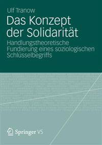 Das Konzept Der Solidaritat: Handlungstheoretische Fundierung Eines Soziologischen Schlusselbegriffs