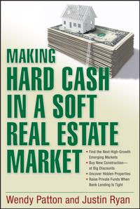 Making Hard Cash in a Soft Real Estate Market: Find the Next High-Growth Emerging Markets, Buy New Construction--At Big Discounts, Uncover Hidden Prop