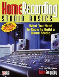 Home Recording Studio Basics: What You Need to Know to Build a Home Studio [With DVD]