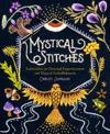 Mystical Stitches: Embroidery for Personal Empowerment and Magical Embellishment