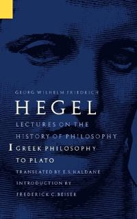 Lectures on the History of Philosophy, Volume 1: Greek Philosophy to Plato