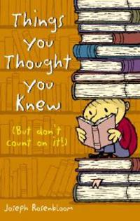 Things You Thought You Knew (But Don't Count on It!)