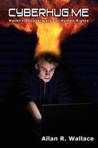 Cyberhug.Me: Hacktivist Cyberwars for Human Rights