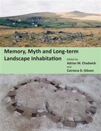 Memory, Myth and Long-Term Landscape Inhabitation