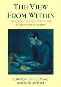 View from Within: First-Person Approaches to the Study of Consciousness