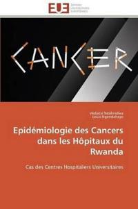 Epid�miologie Des Cancers Dans Les H�pitaux Du Rwanda