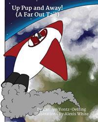 Up Pup and Away!: (A Far Out Tail)
