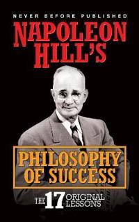 Napoleon Hill's Philosophy of Success - Napoleon Hill ...