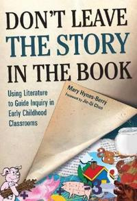 Don't Leave the Story in the Book:: Using Literature to Guide Inquiry in Early Childhood Classrooms