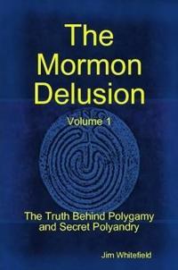 The Mormon Delusion. Volume 1. Paperback Version