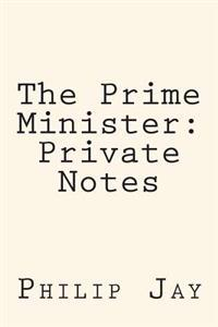 The Prime Minister: Private Notes
