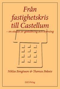 Från fastighetskris till Castellum :  en studie av gestaltning och styrning