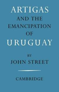Artigas and the Emancipation of Uruguay