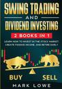 Swing Trading: and Dividend Investing: 2 Books Compilation - Learn How to Invest in The Stock Market, Create Passive Income, and Reti