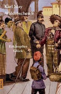 Waldroschen 9 Erkampftes Gluck: Abenteuerroman (Munchmeyer-Originalfassung)