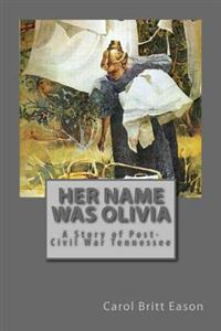 Her Name Was Olivia: A Story of Post-Civil War Tennessee