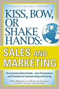 Kiss, Bow, or Shake Hands: Sales and Marketing: The Essential Cutural Guide--From Presentations and Promotions to Communicating and Closing
