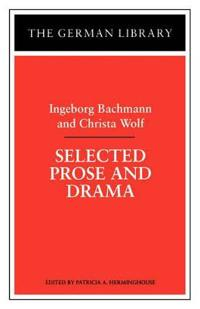 Selected Prose and Drama: Ingeborg Bachmann and Christa Wolf