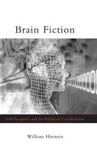 Brain Fiction: Self-Deception and the Riddle of Confabulation