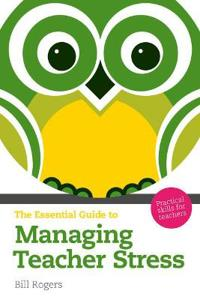 The Essential Guide to Managing Teacher Stress