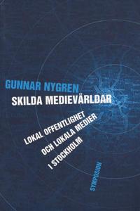 Skilda medievärldar : lokal offentlighet och lokala medier i Stockholm