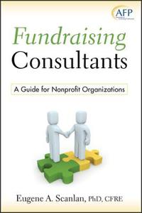 Fundraising Consultants: A Guide for Nonprofit Organizations (AFP Fund Deve