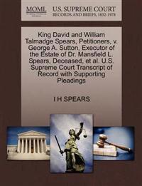 King David and William Talmadge Spears, Petitioners, V. George A. Sutton, Executor of the Estate of Dr. Mansfield L. Spears, Deceased, et al. U.S. Supreme Court Transcript of Record with Supporting Pleadings