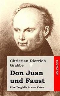 Don Juan Und Faust: Eine Tragödie in Vier Akten